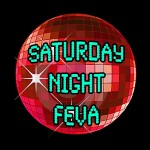 SATURDAY NIGHT FEVA